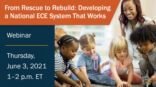 """Diverse group of young children playing with toys and a teacher looking on. Text: """"From Rescue to Rebuild:Developing aNational ECE SystemThat Works. Webinar. Thursday, June 3, 2021, 1-2pm ET."""""""