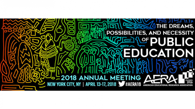 2018 American Educational Research Association (AERA) Meeting