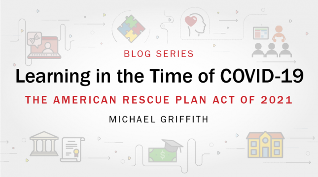 Learning in the Time of COVID-19 blog series: The American Rescue Plan Act of 2021 by Michael Griffith