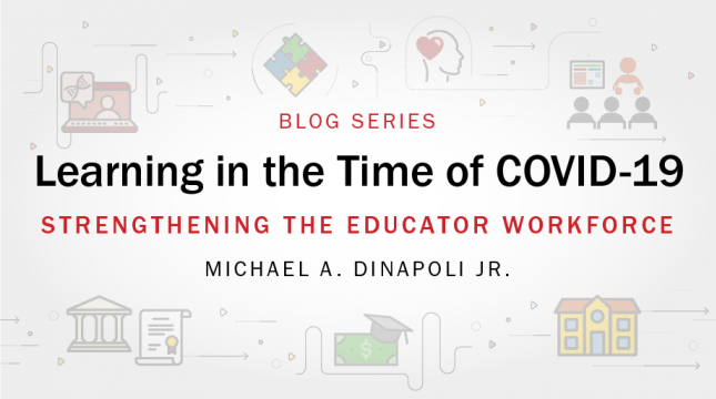 Learning in the Time of COVID-19 blog series: strengthening the educator workforce by Michael DiNapoli