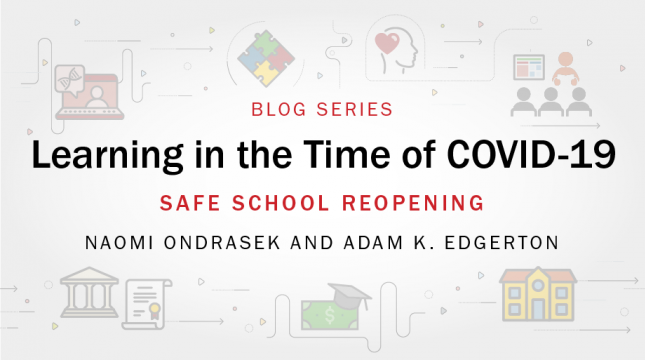 Learning in the Time of COVID-19 blog series: Safe School Reopening by Naomi Ondrasek and Adam Edgerton