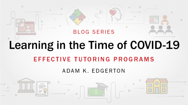 Learning in the Time of COVID-19 blog series: Effective Tutoring Programs by Adam K. Edgerton