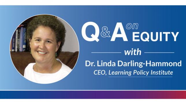 An Equity Q & A with Dr. Linda Darling-Hammond
