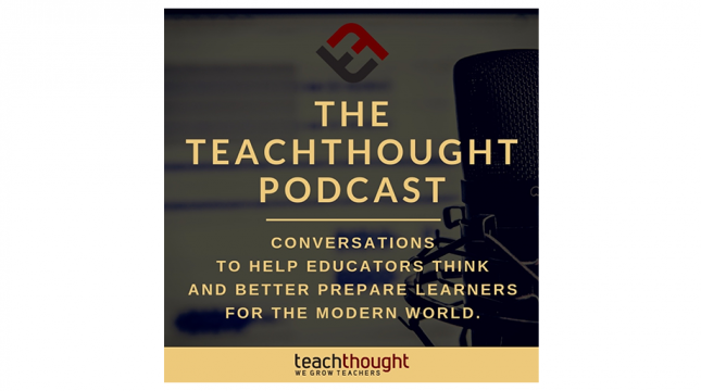 TeachThought Podcast