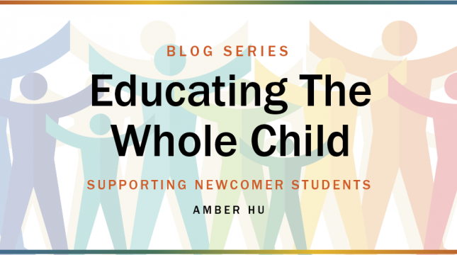 Educating the Whole Child blog series: Supporting Newcomer Students by Amber Hu