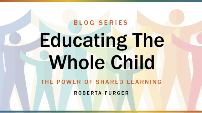Educating the Whole Child blog: The Power of Shared Learning by Roberta Furger