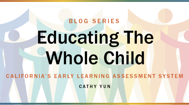Educating the Whole Child Blog series art: California's Early Learning Assessment System by Cathy Yun